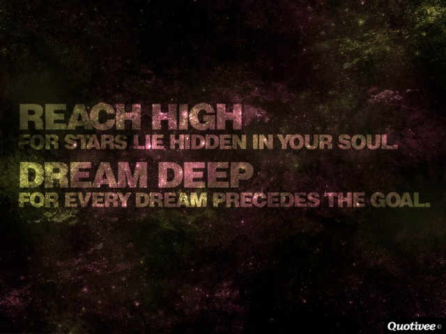 quotivee_1024x768_0015_Reach-high-for-stars-lie-hidden-in-your-soul.-Dream-deep-for-